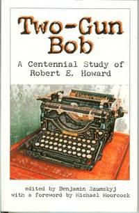 image of TWO-GUN BOB, A Centennial Study of Robert E. Howard