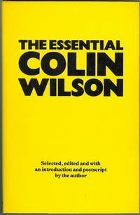 image of THE ESSENTIAL COLIN WILSON.  SELECTED, EDITED AND WITH AN INTRODUCTION AND POSTSCRIPT BY THE AUTHOR.