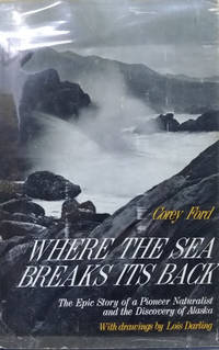image of Where the Sea Breaks its Back:  The Epic Story of a Pioneer Naturalist and  the Discovery of Alaska