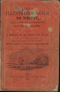 image of REED'S ILLUSTRATED GUIDE TO WHITBY, And Visitor's Handbook of The Town and Neighborhood. Contatining a History of the Abby and Town, and a Full Description of the Rides and Walks in the Environs, with a Map of the Neighborhood and an Essay on Sea Bathing.