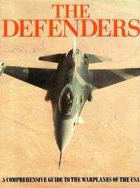 The Defenders a Comprehensive Guide to the Warplanes of the USA