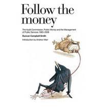 Follow the Money: The Audit Commission, Public Money and the Management of Public Services, 1983 - 2008