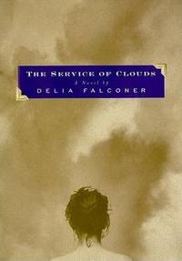 The Service of Clouds by  Delia Falconer - First American Edition - 1998 - from Bookmarc's (SKU: SCW08655)