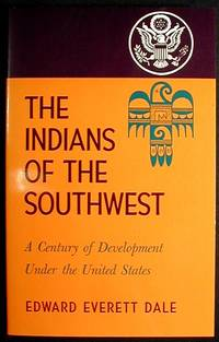 The Indians of the Southwest: A Century of Development Under the United States