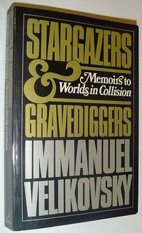image of Stargazers and Gravediggers: Memoirs to Worlds in Collision
