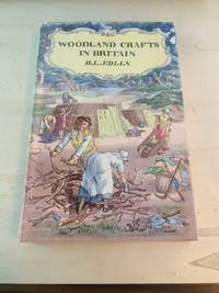 image of Woodland Crafts in Britain. An Account of the Traditional Uses of Trees and Timbers in the British Countryside