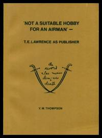 NOT A SUITABLE HOBBY FOR AN AIRMAN - T. E. Lawrence As Publisher
