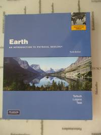 Earth: An Introduction to Physical Geology by Tarbuck, Edward J., Lutgens, Frederick K., Tasa,...