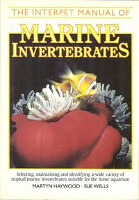 Marine Invertebrates - Selecting, Maintaining and Identifying a Wide Variety of Tropical Marine Invertebrates Suitable for the Home Aquarium.