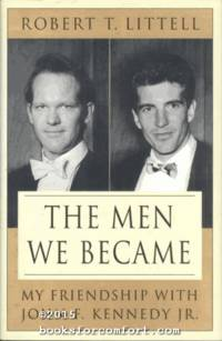 image of The Men We Became: My Friendship with John F Kennedy Jr