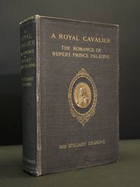 A Royal Cavalier: The Romance of Rupert Prince Palatine