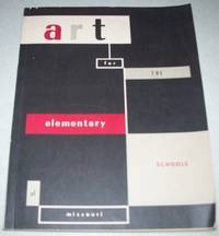 Art for the Elementary Schools of Missouri Grades 1-6, 1956 Edition (Missouri's Elementary Curriculum Guide)