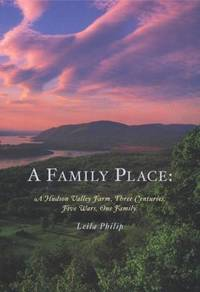 A Family Place : A Hudson Valley Farm, Three Centuries, Five Wars, One Family