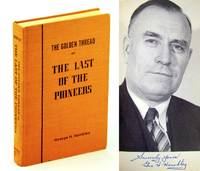 The golden thread;: Or, The last of the pioneers; a story of the districts of Basswood and Minnedosa, Manitoba, from community beginning to our present day, 1874 to 1970
