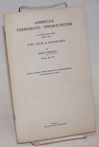 America\'s democratic opportunities; an address delivered before the City Club of Cleveland, October 6th, 1917. Being the first public exposition of the principles of the National Party