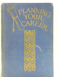 Planning Your Career by C L Wood - Hardcover - 1935 - from World of Rare Books (SKU: 1588169584CIL)