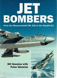 Jet Bombers From The Messerschmitt Me 262 To The Stealth B-2 by Gunston Bill; Gilchrist Peter - 1993