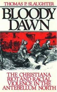 image of Bloody Dawn : The Christiana Riot and Racial Violence in the Antebellum North