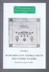 The Publications of the Bedfordshire Historical Record Society: Volume 57: WORTHINGTON GEORGE SMITH AND OTHER STUDIES: Presented to Joyce Godber