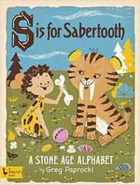 S is for Sabertooth: A Stone Age Alphabet (Babylit) (Babylit Boardbooks)