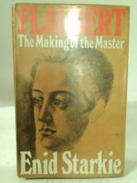Flaubert: The making of the master