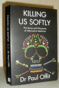 Killing Us Softly - The Sense and Nonsense of Alternative Medicine