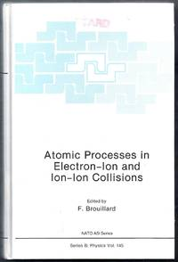 Atomic Processes in Electron-Ion and Ion-Ion Collisions. Series B: Physics Vol. 145