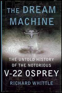 image of The Dream Machine: The Untold History of the Notorious V-22 Osprey