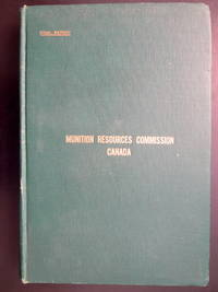 MUNITION RESOURCES COMMISSION CANADA FINAL REPORT OF THE WORK OF THE COMMISSION NOVEMBER, 1915, TO MARCH, 1919 INCLUSIVE