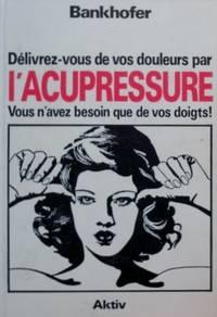 Délivrez-vous de vos douleurs par l'acupressure. Vous n'avez besoin que de  vos doigts.