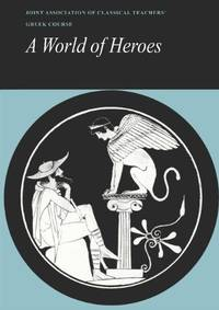 image of A World Of Heroes: Selections from Homer, Herodotus and Sophocles (Reading Greek)