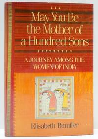 May You Be the Mother of a Hundred Sons: A Journey Among the Women of India by  Elisabeth Bumiller - Paperback - from World of Books Ltd and Biblio.co.uk