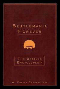 BEATLEMANIA FOREVER: The Beatles Encyclopedia