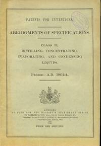 Abridgments of Specifications Class 32. Distilling, Concentrating, Evaporating, and Condensing Liquids. Period - A.D. 1901-4 [ Abridgements ]