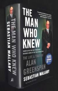 The Man Who Knew: The Life & Times of Alan Greenspan
