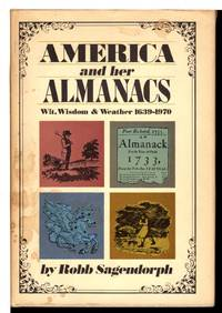 image of AMERICA AND HER ALMANACS:  Wit, Wisdom & Weather 1639-1970.