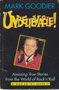 Unbelievable! Amazing True Stories from the World of Rock 'n' Roll
