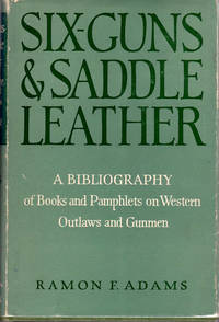 Six-Guns & Saddle Leather; A Bibliography of Books and Pamphlets on Western Outlaws and Gunmen