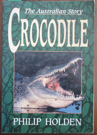 Crocodile: The Australian Story by  Philip Holden - Paperback - First Edition - 1993 - from Reading Habit and Biblio.com