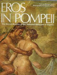 Eros in Pompeii: The Secret Rooms of the National Museum of Naples by  Michael Grant - Hardcover - from Mom's Resale and Biblio.com