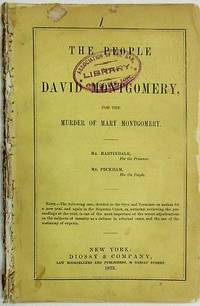 THE PEOPLE AGAINST DAVID MONTGOMERY, FOR THE MURDER OF MARY MONTGOMERY by  David] [Montgomery - 1873 - from David M. Lesser, Fine Antiquarian Books LLC (SKU: 35188)
