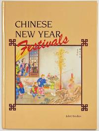 image of Chinese New Year Festivals: A Picturesque Monograph of the Rites, Ceremonies and Observances in Relation Thereto