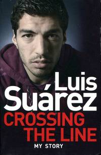 image of Luis Suarez: Crossing the Line - My Story