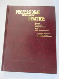 Professional chiropractic practice: Ethics, business, jurisprudence, and risk management,...