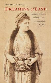 Dreaming of East : Western Women and the Exotic Allure of the Orient