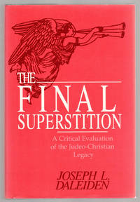The Final Superstition A Critical Evaluation of the Judeo-Christian Legacy