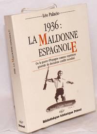 1936: la maldonne Espagnole; ou la guerre d'Espagne comme répétition générale du deuxième conflit mondial. Préface d'André Fontaine