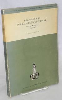 Bibliographie des relations du travail au Canada (1940-1967). Avec la collaboration de Francine Panet-Raymond