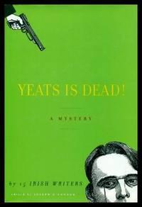 YEATS IS DEAD - A Mystery by Fifteen Irish Writers