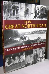 Up the Great North Road:  The Story of an Ontario Colonization Road   -(SIGNED)-